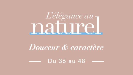 L'élégance au naturel. Douceur et caractère. Du 36 au 48.