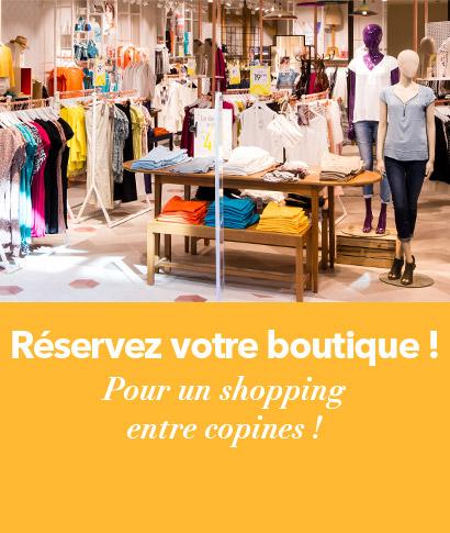 Réservez votre boutique ! Pour un shopping entre copines !